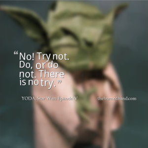 There is no try.